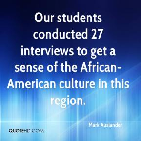 Mark Auslander  - Our students conducted 27 interviews to get a sense of the African-American culture in this region.