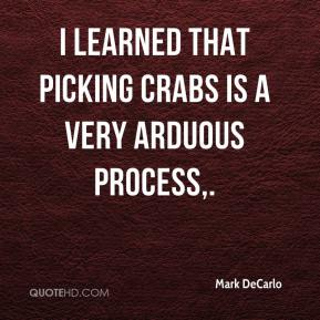 Mark DeCarlo  - I learned that picking crabs is a very arduous process.