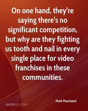 On one hand, they're saying there's no significant competition, but why are they fighting us tooth and nail in every single place for video franchises in these communities.