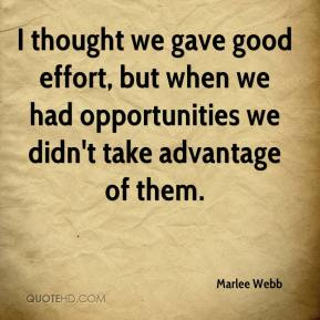 I thought we gave good effort, but when we had opportunities we didn't take advantage of them.