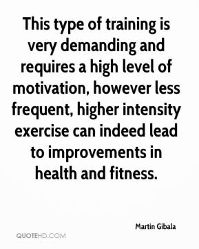 Martin Gibala  - This type of training is very demanding and requires a high level of motivation, however less frequent, higher intensity exercise can indeed lead to improvements in health and fitness.