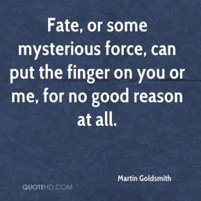 Fate, or some mysterious force, can put the finger on you or me, for no good reason at all.