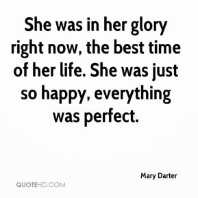 Mary Darter  - She was in her glory right now, the best time of her life. She was just so happy, everything was perfect.