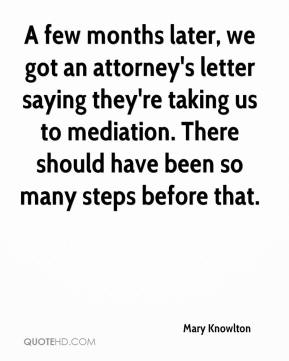 Mary Knowlton  - A few months later, we got an attorney's letter saying they're taking us to mediation. There should have been so many steps before that.