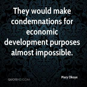 Mary Okoye  - They would make condemnations for economic development purposes almost impossible.