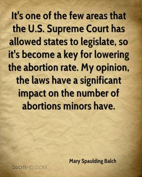 It's one of the few areas that the U.S. Supreme Court has allowed states to legislate, so it's become a key for lowering the abortion rate. My opinion, the laws have a significant impact on the number of abortions minors have.