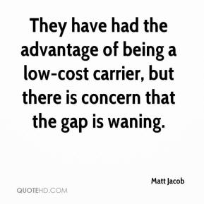 Matt Jacob  - They have had the advantage of being a low-cost carrier, but there is concern that the gap is waning.