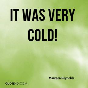 Maureen Reynolds  - It was very cold!