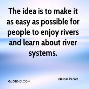 Melissa Parker  - The idea is to make it as easy as possible for people to enjoy rivers and learn about river systems.