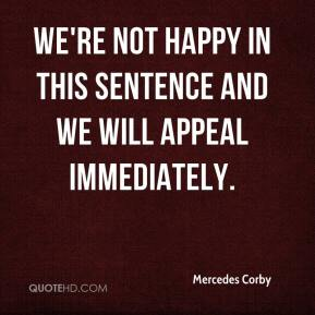 Mercedes Corby  - We're not happy in this sentence and we will appeal immediately.