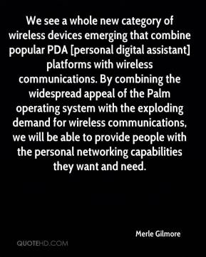 Merle Gilmore  - We see a whole new category of wireless devices emerging that combine popular PDA [personal digital assistant] platforms with wireless communications. By combining the widespread appeal of the Palm operating system with the exploding demand for wireless communications, we will be able to provide people with the personal networking capabilities they want and need.
