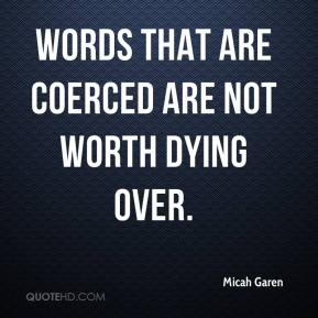 Words that are coerced are not worth dying over.