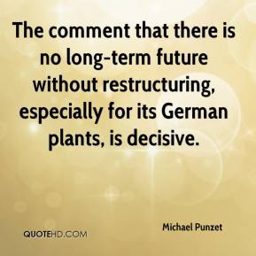The comment that there is no long-term future without restructuring, especially for its German plants, is decisive.