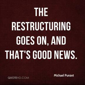 The restructuring goes on, and that's good news.