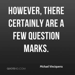 Michael Vinciquerra  - However, there certainly are a few question marks.