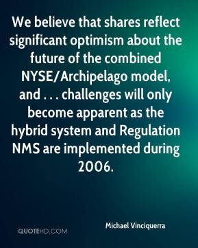 Michael Vinciquerra  - We believe that shares reflect significant optimism about the future of the combined NYSE/Archipelago model, and . . . challenges will only become apparent as the hybrid system and Regulation NMS are implemented during 2006.