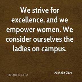 Michelle Clark  - We strive for excellence, and we empower women. We consider ourselves the ladies on campus.