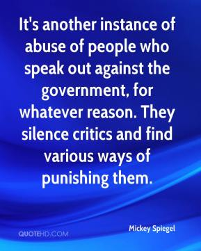 Mickey Spiegel  - It's another instance of abuse of people who speak out against the government, for whatever reason. They silence critics and find various ways of punishing them.