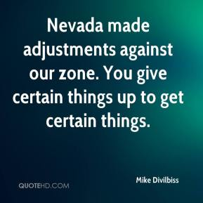 Mike Divilbiss  - Nevada made adjustments against our zone. You give certain things up to get certain things.