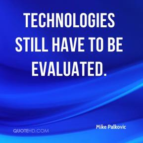 Mike Palkovic  - Technologies still have to be evaluated.