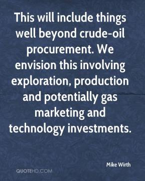 Mike Wirth  - This will include things well beyond crude-oil procurement. We envision this involving exploration, production and potentially gas marketing and technology investments.