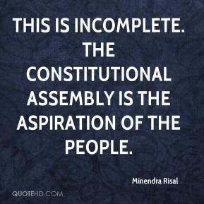 Minendra Risal  - This is incomplete. The constitutional assembly is the aspiration of the people.