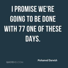 Mohamed Darwish  - I promise we're going to be done with 77 one of these days.