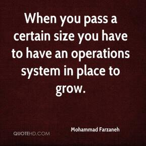 When you pass a certain size you have to have an operations system in place to grow.