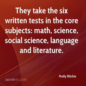 Molly Ritchie  - They take the six written tests in the core subjects: math, science, social science, language and literature.