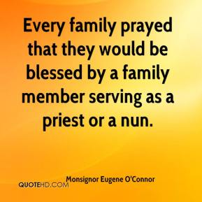 Monsignor Eugene O'Connor  - Every family prayed that they would be blessed by a family member serving as a priest or a nun.