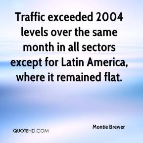 Montie Brewer  - Traffic exceeded 2004 levels over the same month in all sectors except for Latin America, where it remained flat.