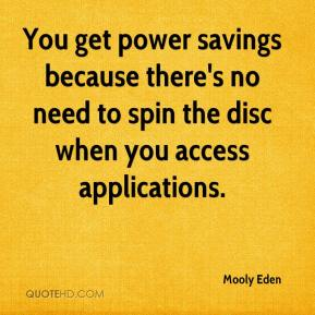 Mooly Eden  - You get power savings because there's no need to spin the disc when you access applications.
