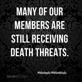 Mtholephi Mthimkhulu  - Many of our members are still receiving death threats.