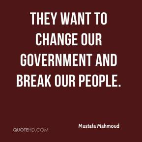 They want to change our government and break our people.