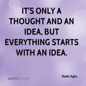 It's only a thought and an idea, but everything starts with an idea.