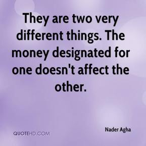 Nader Agha  - They are two very different things. The money designated for one doesn't affect the other.