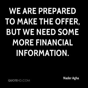 Nader Agha  - We are prepared to make the offer, but we need some more financial information.