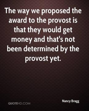 The way we proposed the award to the provost is that they would get money and that's not been determined by the provost yet.