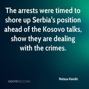 Natasa Kandic  - The arrests were timed to shore up Serbia's position ahead of the Kosovo talks, show they are dealing with the crimes.