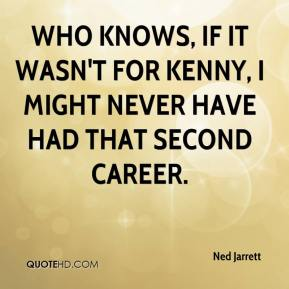 Ned Jarrett  - Who knows, if it wasn't for Kenny, I might never have had that second career.