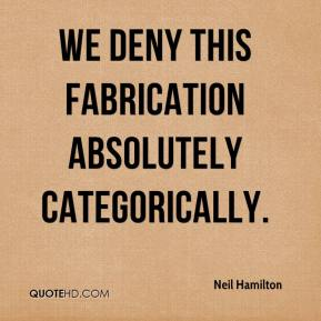 Neil Hamilton  - We deny this fabrication absolutely categorically.