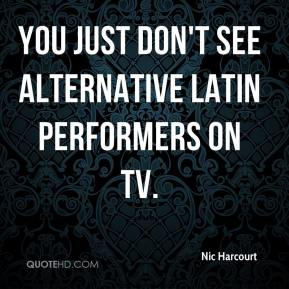 Nic Harcourt  - You just don't see alternative Latin performers on TV.