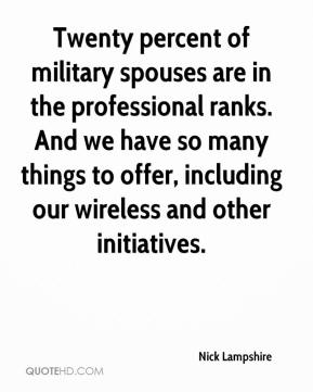 Nick Lampshire  - Twenty percent of military spouses are in the professional ranks. And we have so many things to offer, including our wireless and other initiatives.
