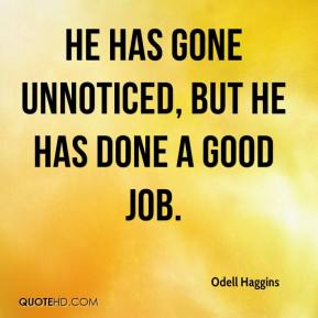 Odell Haggins  - He has gone unnoticed, but he has done a good job.