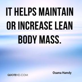Osama Hamdy  - It helps maintain or increase lean body mass.