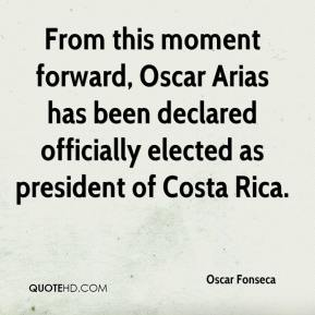 Oscar Fonseca  - From this moment forward, Oscar Arias has been declared officially elected as president of Costa Rica.