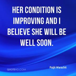 Paijit Warachit  - Her condition is improving and I believe she will be well soon.