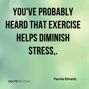 You've probably heard that exercise helps diminish stress.