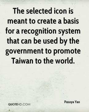 Pasuya Yao  - The selected icon is meant to create a basis for a recognition system that can be used by the government to promote Taiwan to the world.