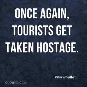 Patricia Berthet  - Once again, tourists get taken hostage.